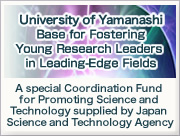 University of Yamanashi  Base for Fostering Young Research Leaders in Leading-Edge